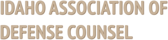 IDAHO ASSOCIATION OF DEFENSE COUNSEL